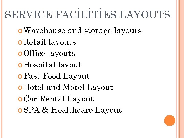 SERVICE FACİLİTİES LAYOUTS Warehouse and storage layouts Retail layouts Office layouts Hospital layout Fast