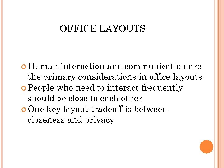 OFFICE LAYOUTS Human interaction and communication are the primary considerations in office layouts People