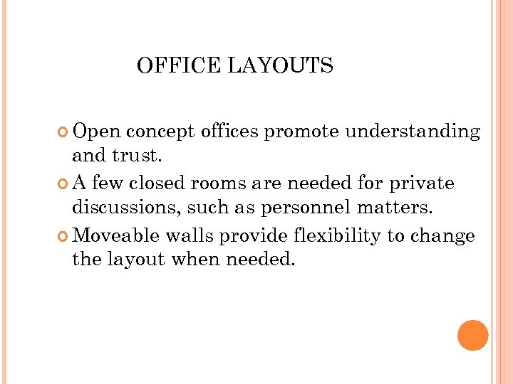OFFICE LAYOUTS Open concept offices promote understanding and trust. A few closed rooms are