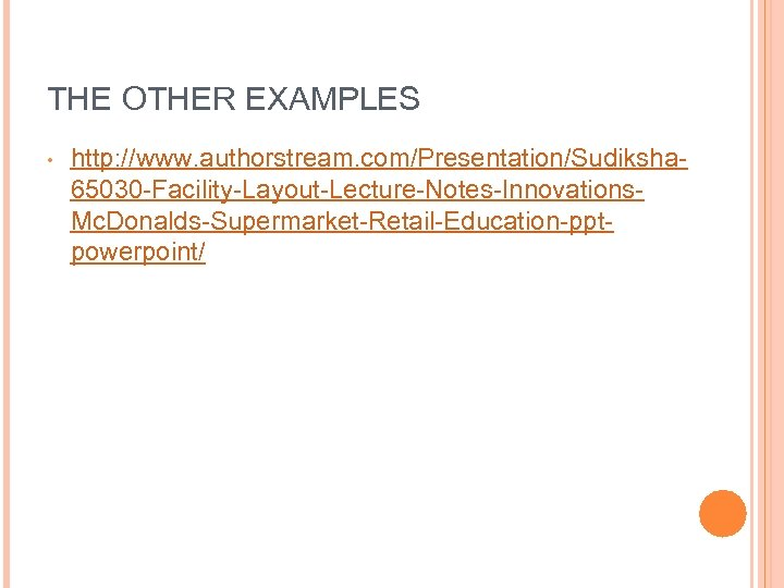 THE OTHER EXAMPLES • http: //www. authorstream. com/Presentation/Sudiksha 65030 -Facility-Layout-Lecture-Notes-Innovations. Mc. Donalds-Supermarket-Retail-Education-pptpowerpoint/