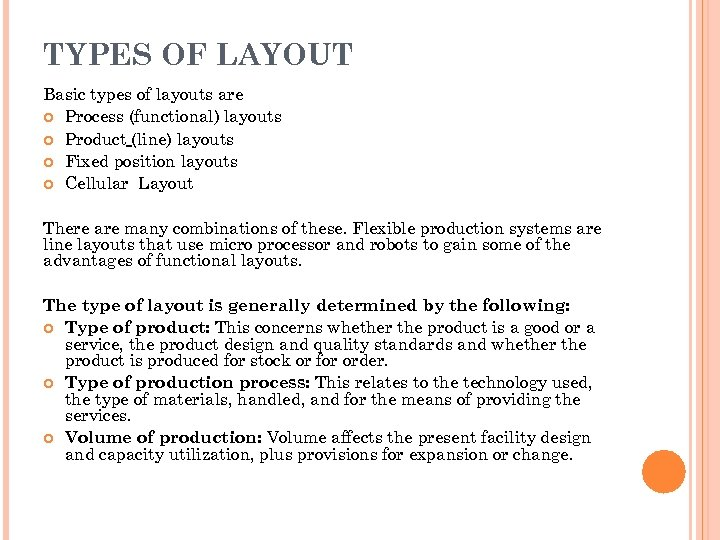 TYPES OF LAYOUT Basic types of layouts are Process (functional) layouts Product (line) layouts