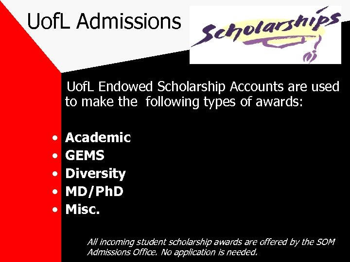 Uof. L Admissions Uof. L Endowed Scholarship Accounts are used to make the following