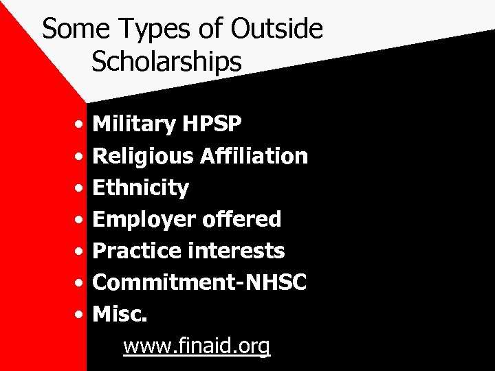 Some Types of Outside Scholarships • • Military HPSP Religious Affiliation Ethnicity Employer offered