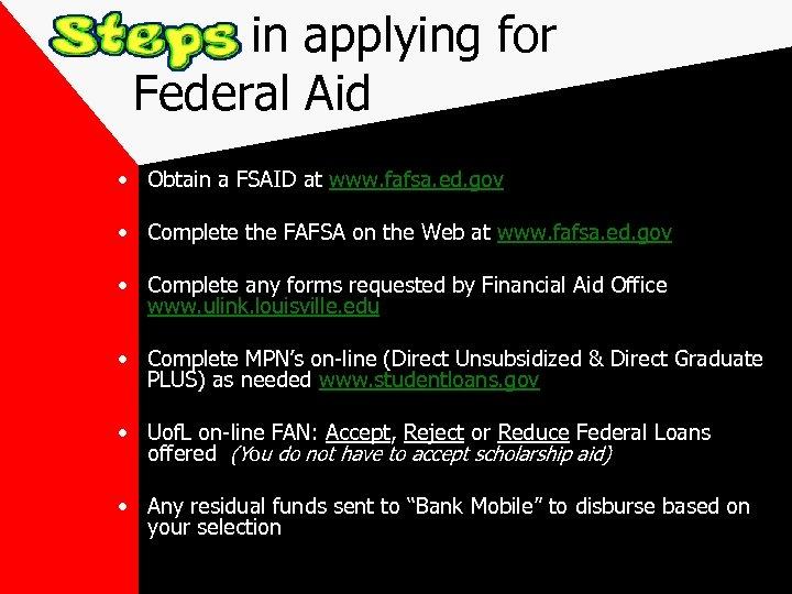 in applying for Federal Aid • Obtain a FSAID at www. fafsa. ed. gov