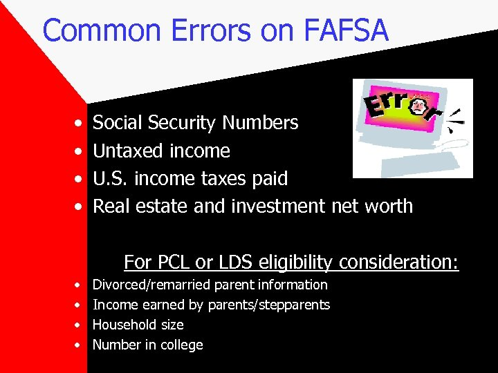 Common Errors on FAFSA • • Social Security Numbers Untaxed income U. S. income