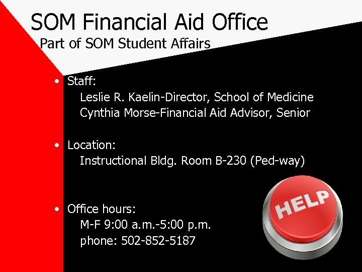 SOM Financial Aid Office Part of SOM Student Affairs • Staff: Leslie R. Kaelin-Director,