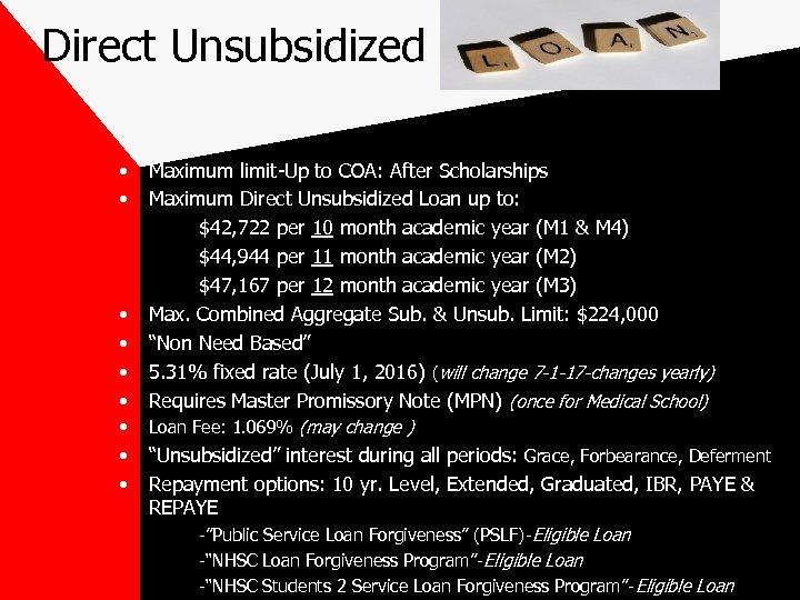 Direct Unsubsidized • • • Maximum limit-Up to COA: After Scholarships Maximum Direct Unsubsidized