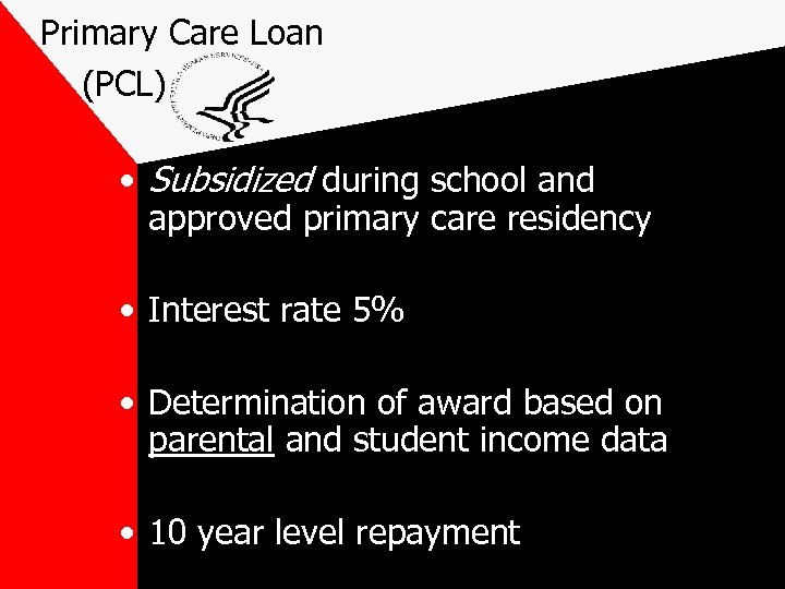 Primary Care Loan (PCL) • Subsidized during school and approved primary care residency •