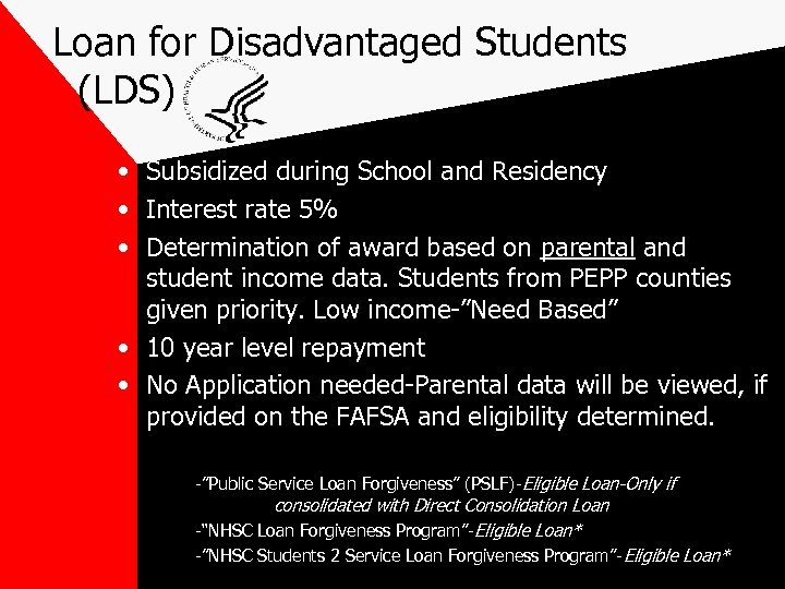 Loan for Disadvantaged Students (LDS) • Subsidized during School and Residency • Interest rate