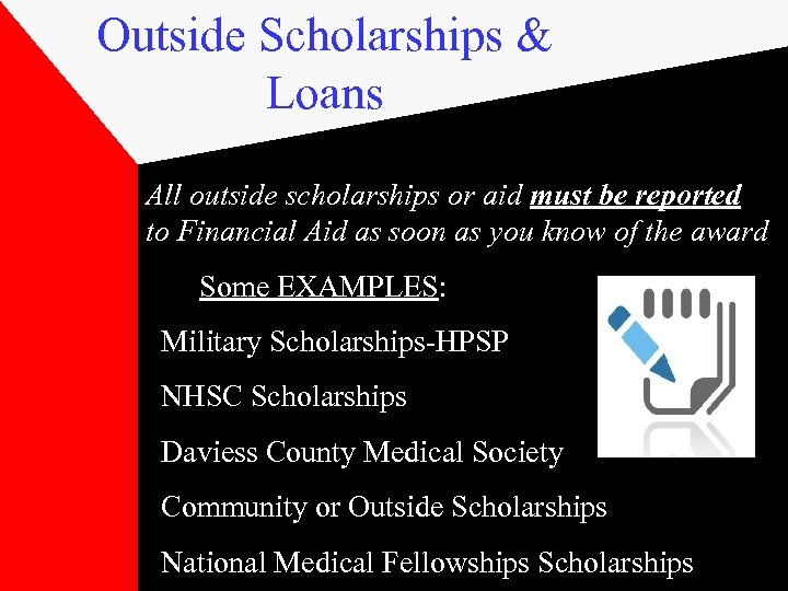 Outside Scholarships & Loans All outside scholarships or aid must be reported to Financial
