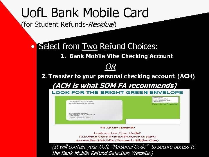 Uof. L Bank Mobile Card (for Student Refunds-Residual) • Select from Two Refund Choices: