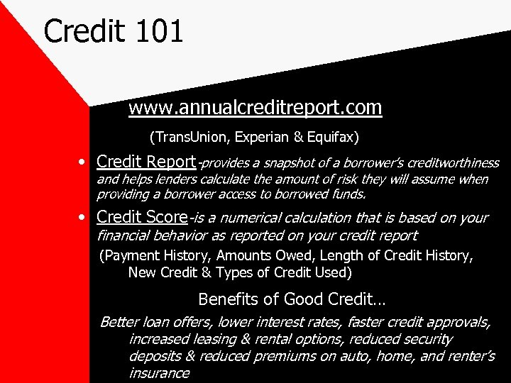 Credit 101 www. annualcreditreport. com (Trans. Union, Experian & Equifax) • Credit Report-provides a