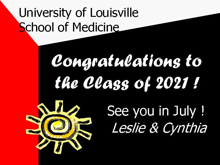 University of Louisville School of Medicine Congratulations to the Class of 2021 ! See