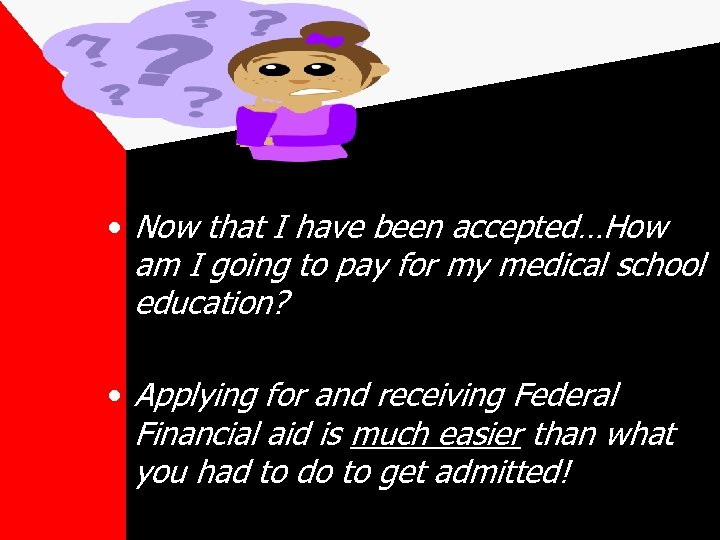 • Now that I have been accepted…How am I going to pay for