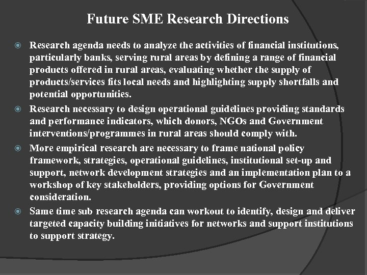 Future SME Research Directions Research agenda needs to analyze the activities of financial institutions,