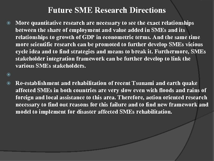 Future SME Research Directions More quantitative research are necessary to see the exact relationships
