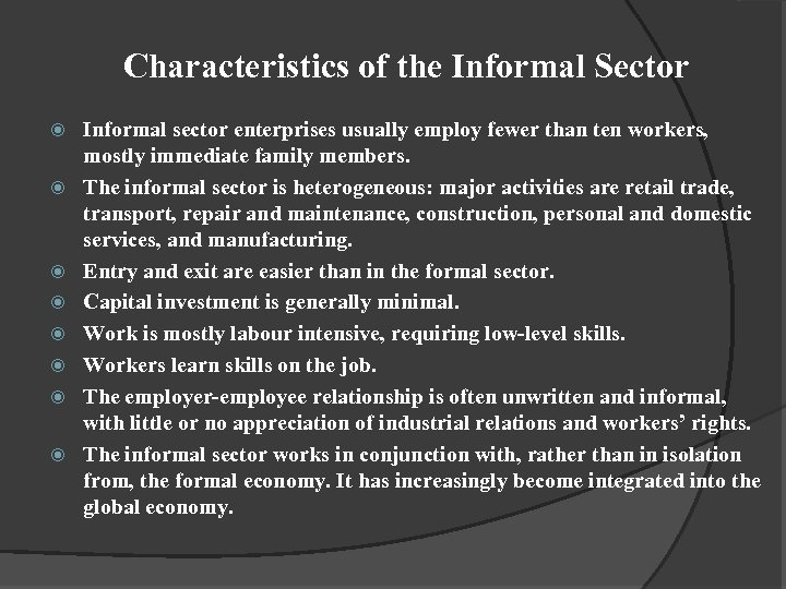 Characteristics of the Informal Sector Informal sector enterprises usually employ fewer than ten workers,