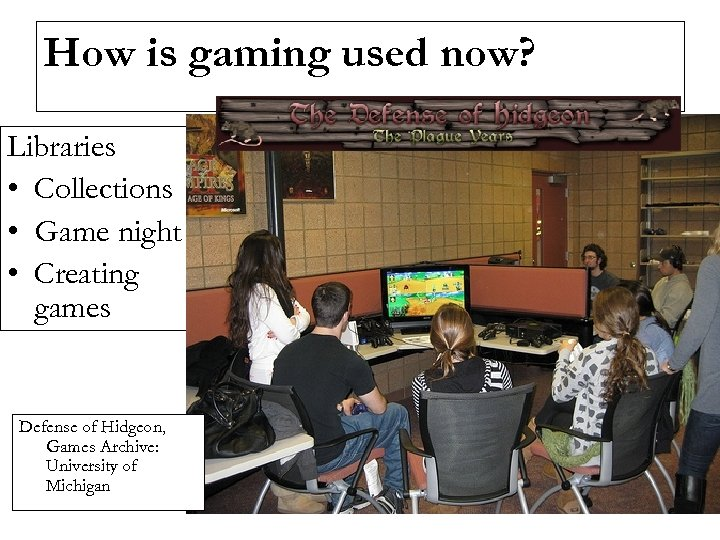 How is gaming used now? Libraries • Collections • Game night • Creating games