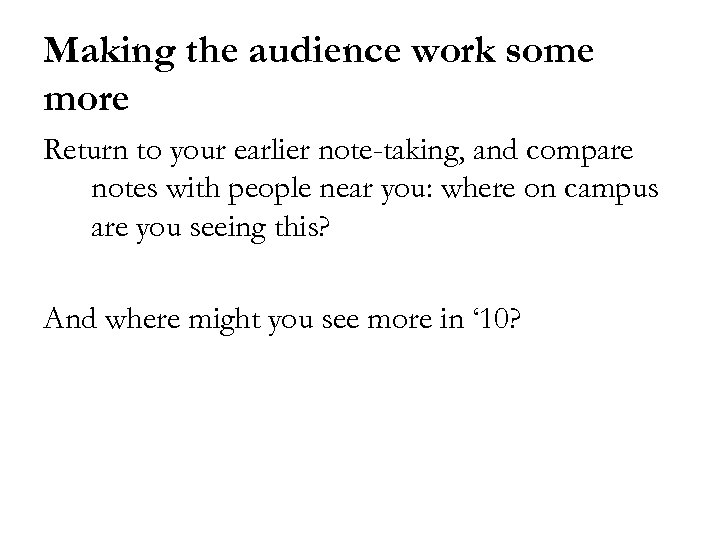 Making the audience work some more Return to your earlier note-taking, and compare notes