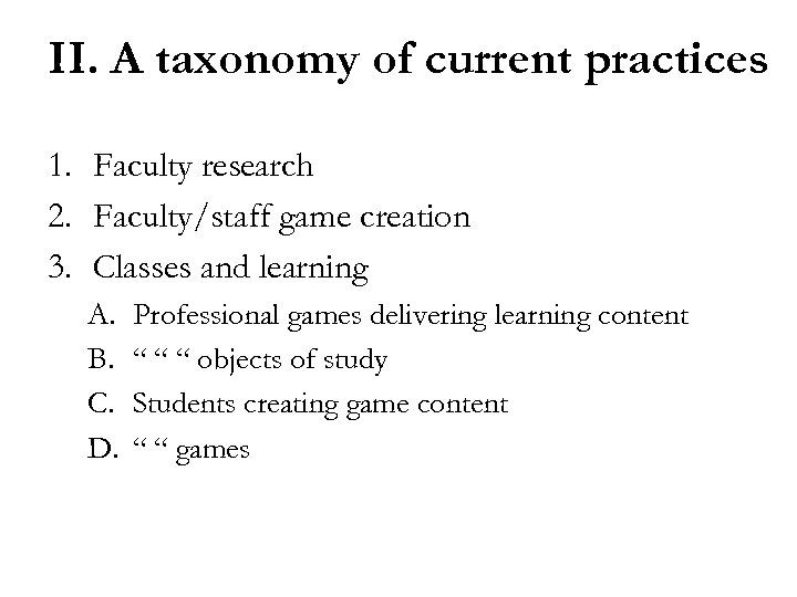 II. A taxonomy of current practices 1. Faculty research 2. Faculty/staff game creation 3.