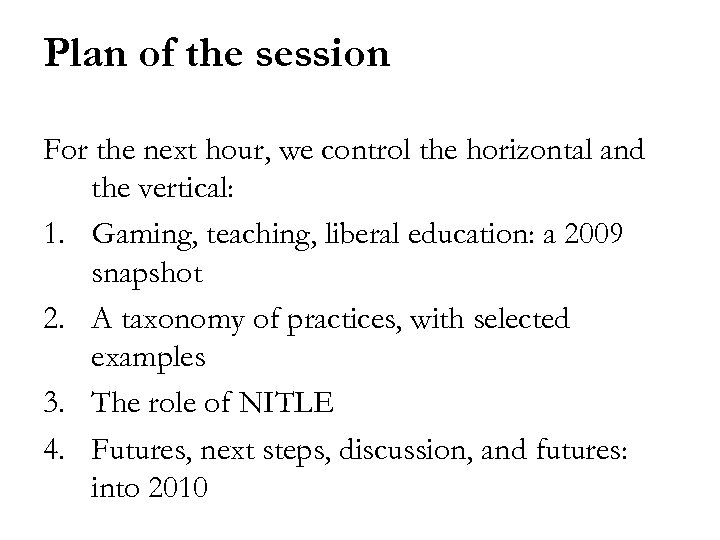 Plan of the session For the next hour, we control the horizontal and the