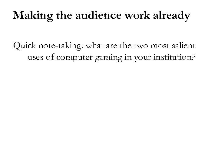 Making the audience work already Quick note-taking: what are the two most salient uses