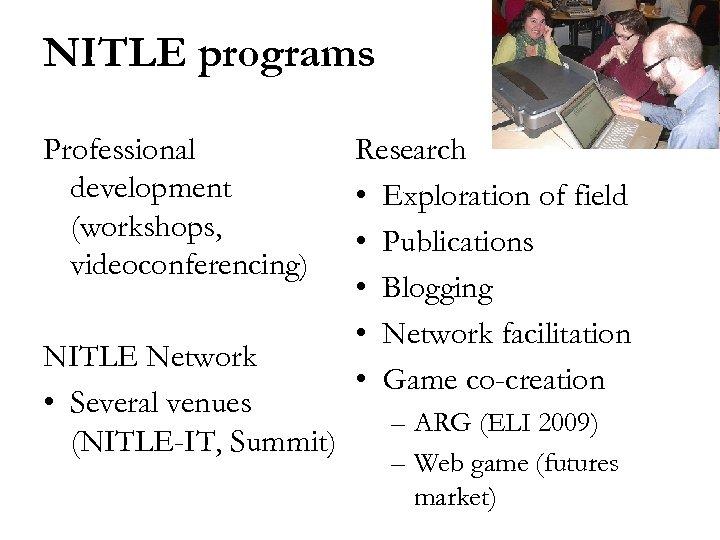 NITLE programs Professional development (workshops, videoconferencing) NITLE Network • Several venues (NITLE-IT, Summit) Research