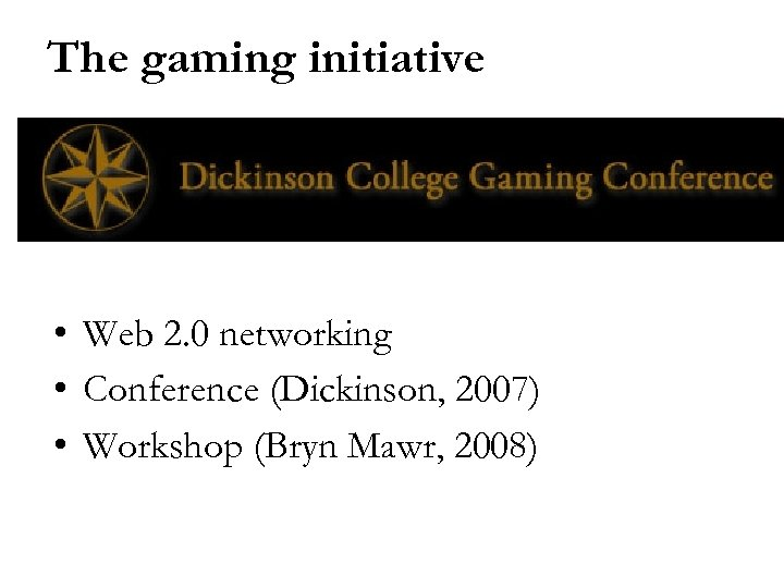 The gaming initiative • Web 2. 0 networking • Conference (Dickinson, 2007) • Workshop