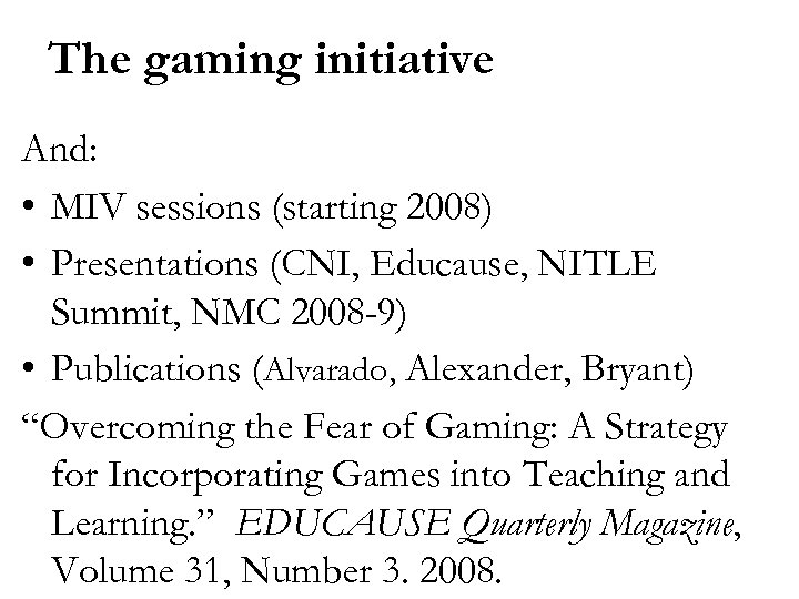 The gaming initiative And: • MIV sessions (starting 2008) • Presentations (CNI, Educause, NITLE