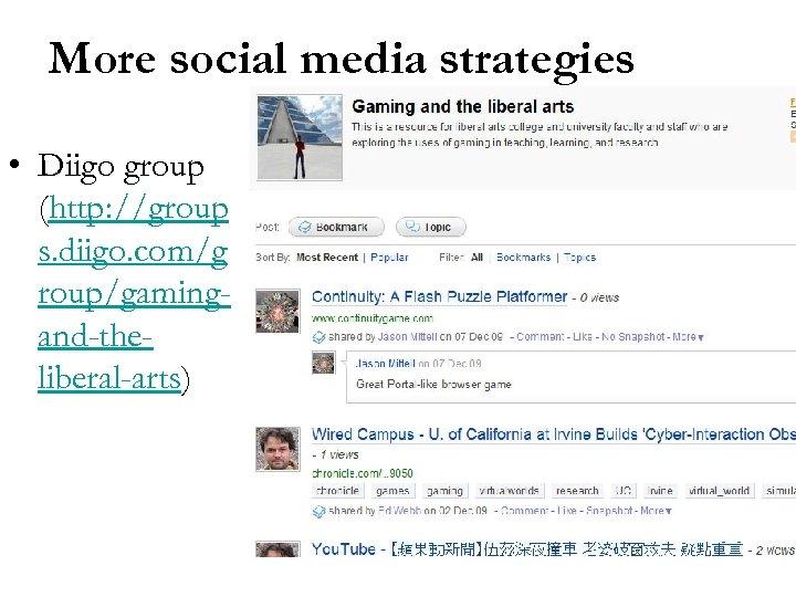 More social media strategies • Diigo group (http: //group s. diigo. com/g roup/gamingand-theliberal-arts)
