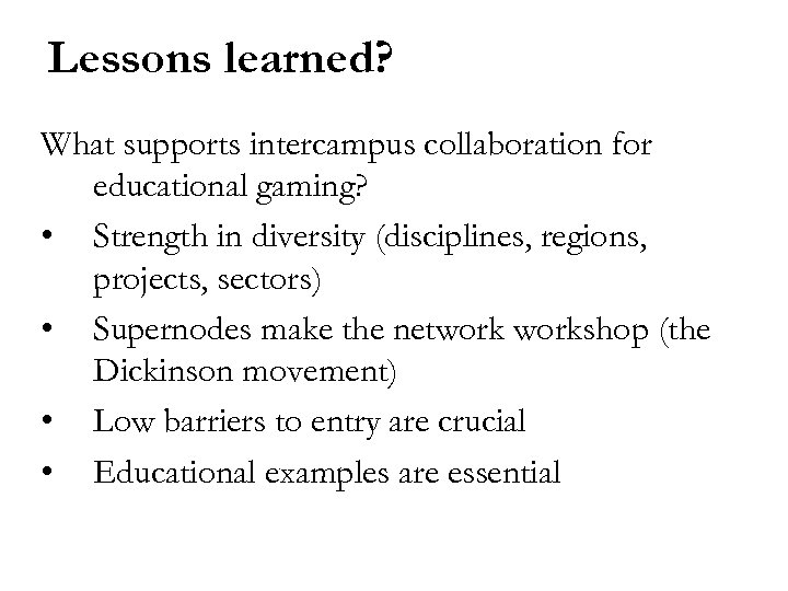 Lessons learned? What supports intercampus collaboration for educational gaming? • Strength in diversity (disciplines,