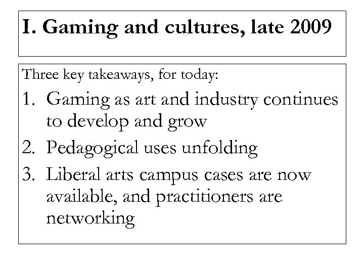 I. Gaming and cultures, late 2009 Three key takeaways, for today: 1. Gaming as