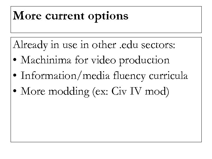 More current options Already in use in other. edu sectors: • Machinima for video