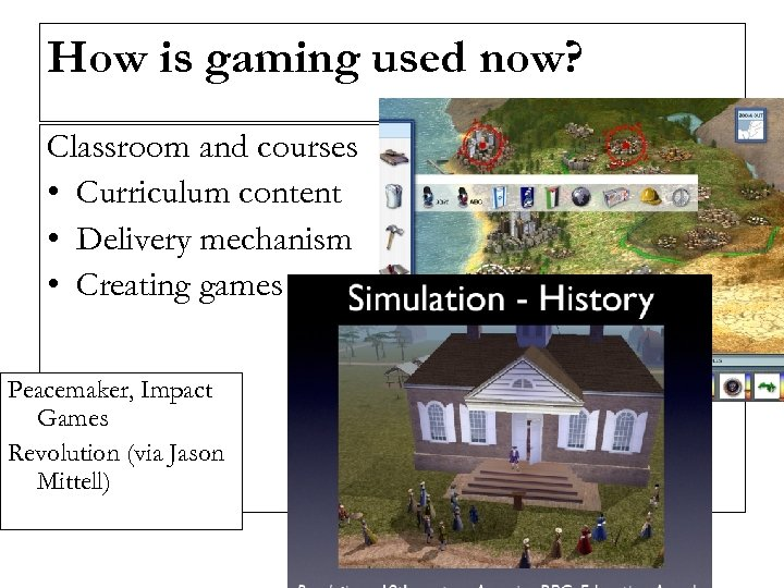 How is gaming used now? Classroom and courses • Curriculum content • Delivery mechanism