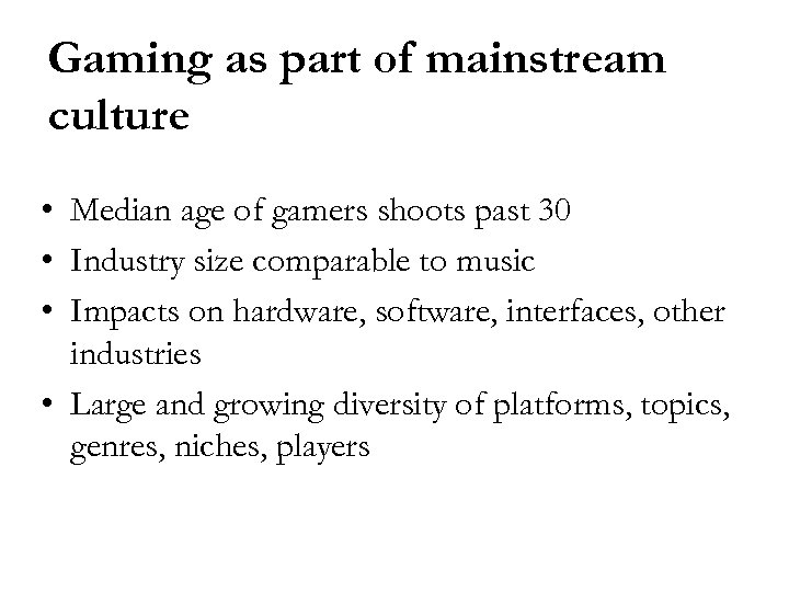 Gaming as part of mainstream culture • Median age of gamers shoots past 30