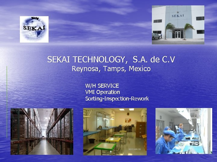 SEKAI TECHNOLOGY, S. A. de C. V Reynosa, Tamps, Mexico W/H SERVICE VMI Operation