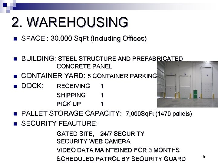 2. WAREHOUSING n SPACE : 30, 000 Sq. Ft (Including Offices) n BUILDING: STEEL