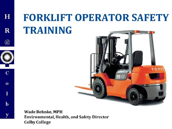 H R @ C o l b y FORKLIFT OPERATOR SAFETY TRAINING