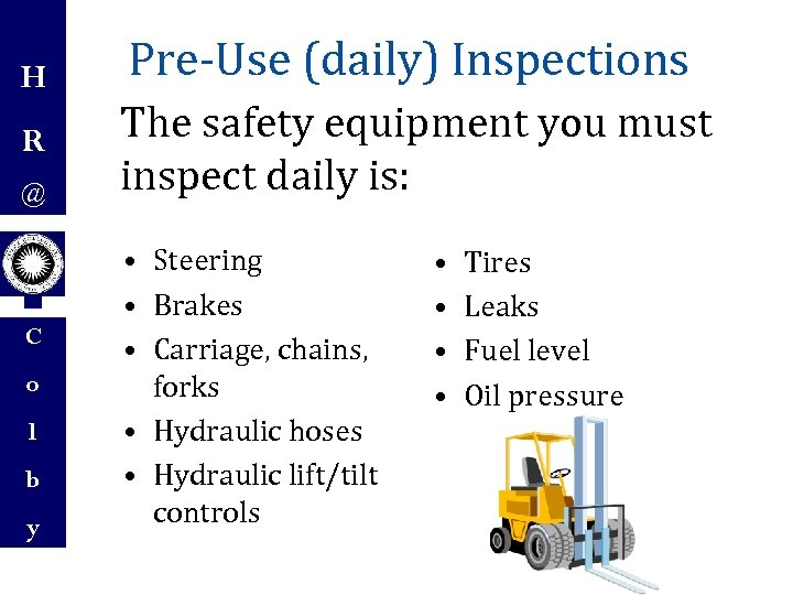 H R @ C o l b y Pre-Use (daily) Inspections The safety equipment