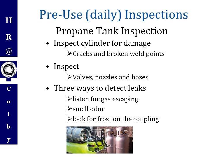 H R @ Propane Tank Inspection • Inspect cylinder for damage ØCracks and broken