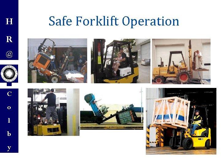 H R @ C o l b y Safe Forklift Operation