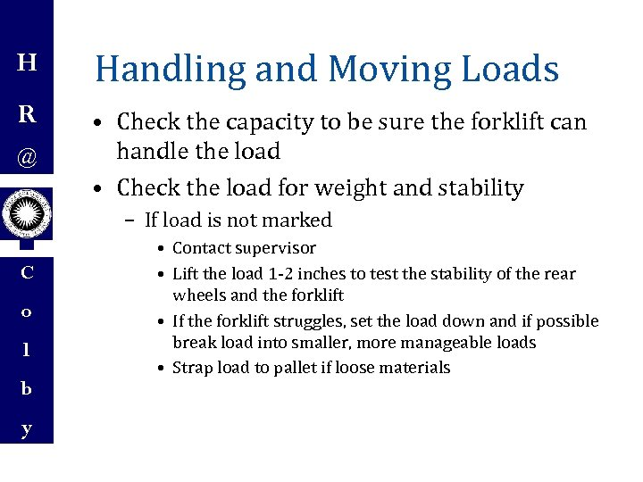 H Handling and Moving Loads R • Check the capacity to be sure the