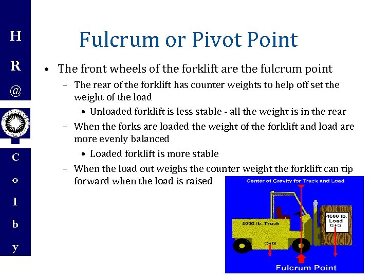 H Fulcrum or Pivot Point R • The front wheels of the forklift are