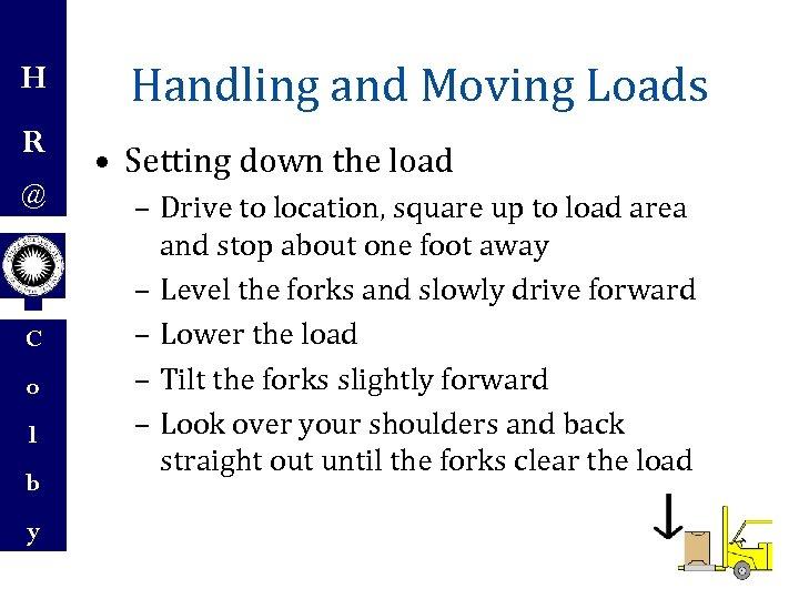 H R @ C o l b y Handling and Moving Loads • Setting