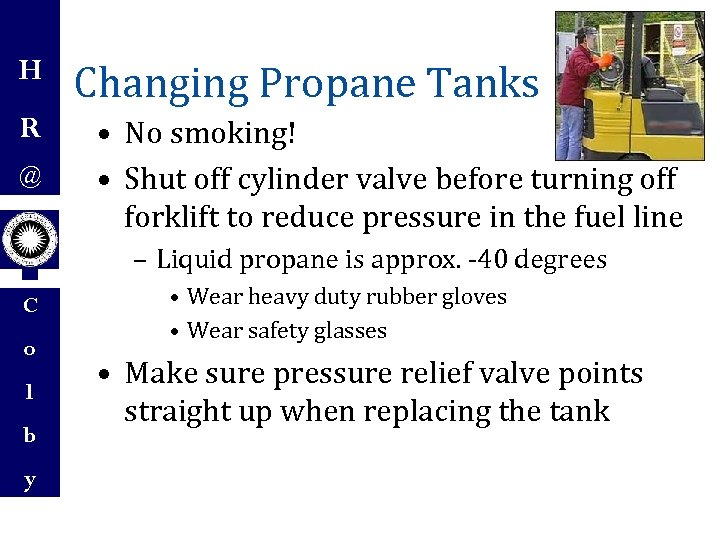 H R @ Changing Propane Tanks • No smoking! • Shut off cylinder valve