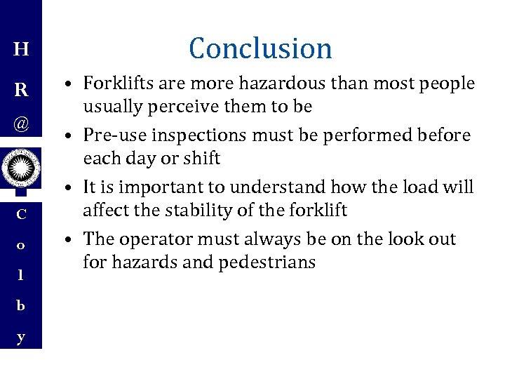 H R @ C o l b y Conclusion • Forklifts are more hazardous