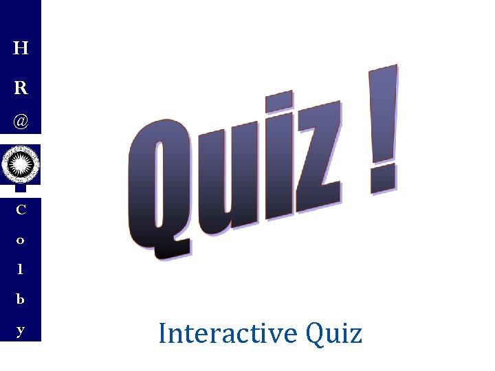 H R @ C o l b y Interactive Quiz