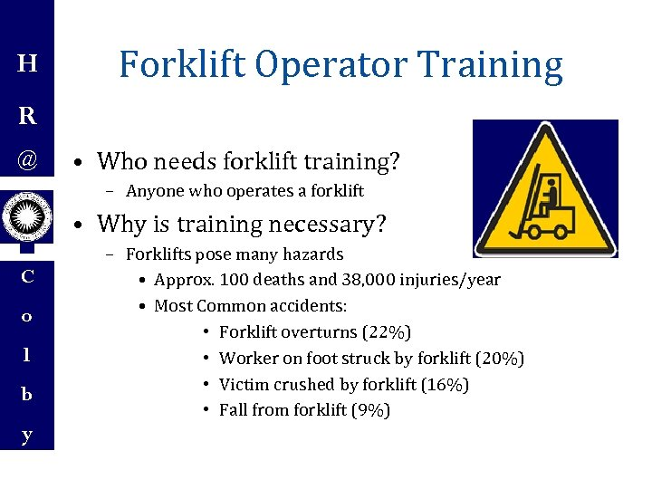 H Forklift Operator Training R @ • Who needs forklift training? – Anyone who