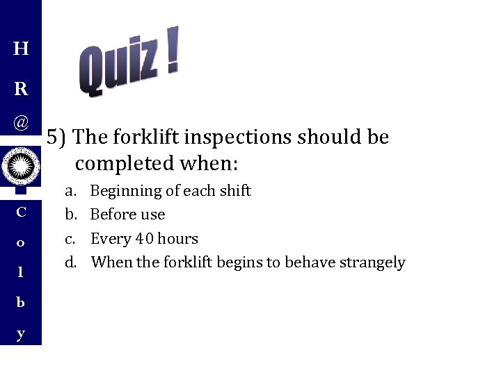 H R @ C o l b y 5) The forklift inspections should be