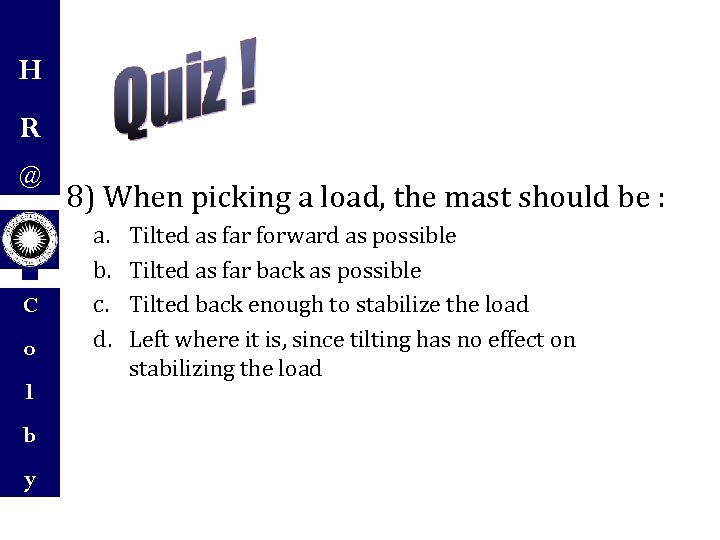 H R @ C o l b y 8) When picking a load, the